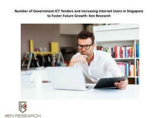Number of Government ICT Tenders and Increasing Internet Users in Singapore to Foster Future Growth: Ken Research