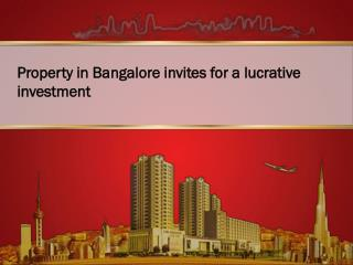 Property in Bangalore Invites for a lucrative investment