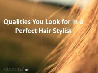 Qualities you Look for in a Perfect Hair Stylist
