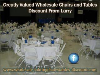 Greatly Valued Wholesale Chairs and Tables Discount From Larry
