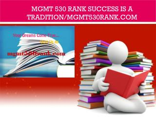 MGMT 530 RANK Success Is a Tradition/mgmt530rank.com