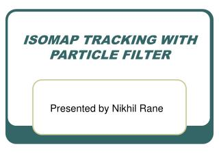 ISOMAP TRACKING WITH PARTICLE FILTER