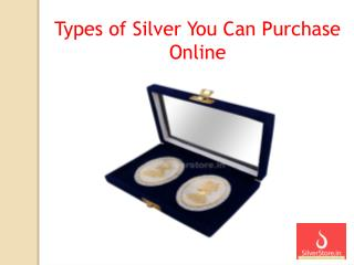 Types of Silver You Can Purchase Online