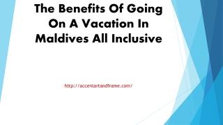 The Benefits Of Going On A Vacation In Maldives All Inclusive