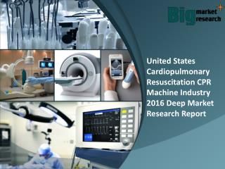 Analysis On United States Cardiopulmonary Resuscitation CPR Machine Industry & Report 2016