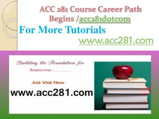 ACC 281 Course Career Path Begins /acc281dotcom