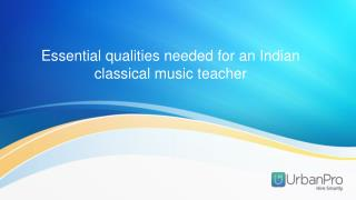 Essential qualities needed for an Indian classical music teacher