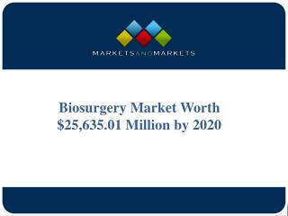 Biosurgery Market Worth $25,635.01 Million by 2020