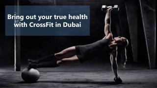 Bring out your true health with CrossFit in Dubai