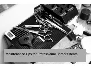 Maintenance Tips for Professional Barber Shears