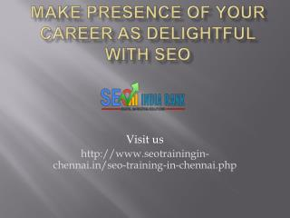 Make Presence of Your Career as Delightful with SEO