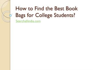 How to Find the Best Book Bags for College Students?