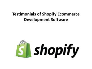 Testimonials of Shopify Ecommerce Development Software