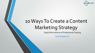 10 Ways To Create a Content Marketing Strategy