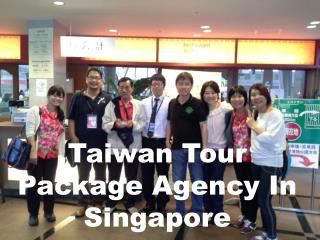 Brief About Taiwan Tour Package Agency In Singapore