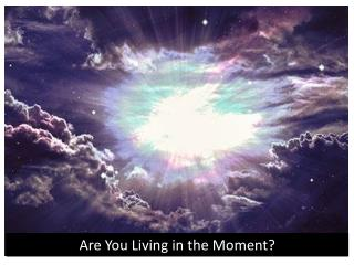 Are You Living in the Moment?