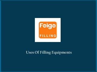 Uses Of Filling Equipments