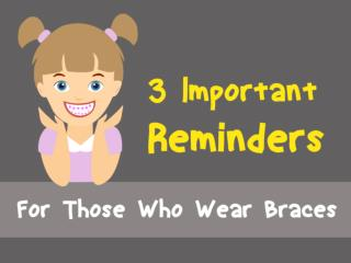 3 Important Reminders for Those Who Wear Braces