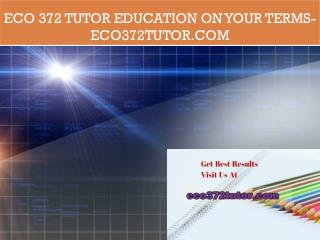 ECO 372 tutor Education on Your Terms/eco372tutor.com