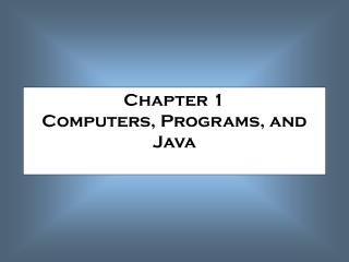 Chapter 1 Computers, Programs, and Java