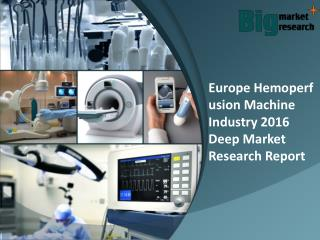 Europe hemoperfusion machine industry 2016 Research & Applications