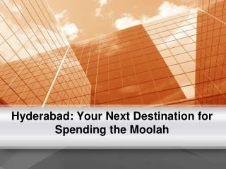 Hyderabad: Your Next Destination for Spending the Moolah
