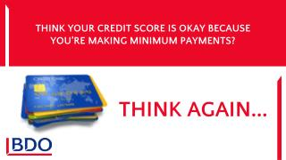 THINK YOUR CREDIT SCORE IS OKAY BECAUSE YOU'RE MAKING MINIMUM PAYMENTS?