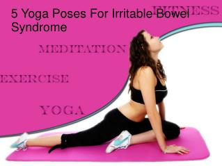 5 Yoga Poses For Irritable Bowel Syndrome