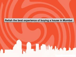 Relish the best experience of buying a house in Mumbai