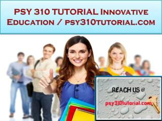 PSY 310 TUTORIAL Innovative Education / psy310tutorial.com