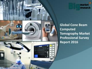 Global cone beam computed tomography market News, Trends & Strategies 2016