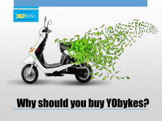 Why you should buy YObykes