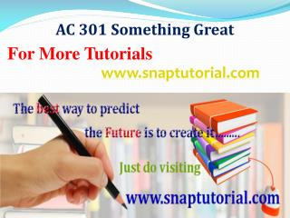 AC 301 Something Great /snaptutorial.com