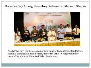 Documentary A Forgotten Story Released at Marwah Studios