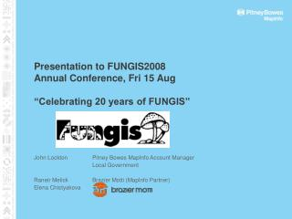 "Presentation to FUNGIS2008  Annual Conference, Fri 15 Aug ""Celebrating 20 years of FUNGIS"""