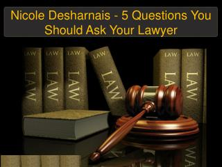 Nicole Desharnais - 5 Questions You Should Ask Your Lawyer