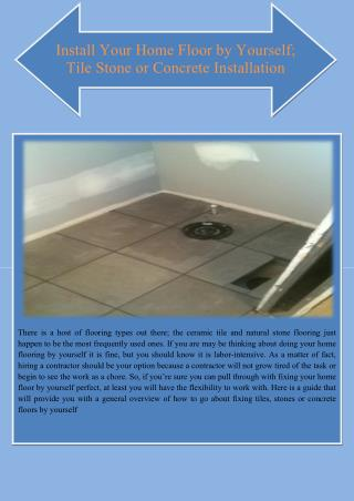 Install Your Home Floor by Yourself; Tile Stone or Concrete Installation