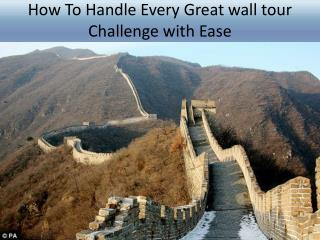 How To Handle Every Great wall tour Challenge with Ease