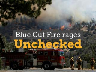 Blue Cut Fire rages unchecked