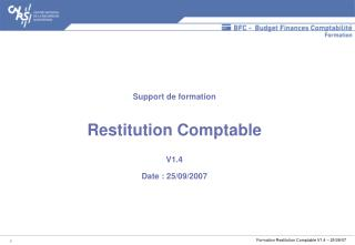 Support de formation Restitution Comptable V1.4 Date : 25/09/2007