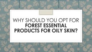 Why should you opt for forest essential products for oily skin?