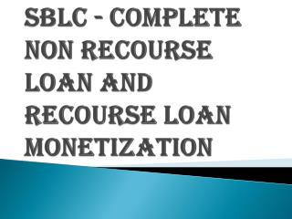 SBLC - Complete Non Recourse Loan and Recourse Loan Monetization
