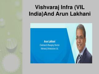 Vishvaraj Infra (VIL India)And Arun Lakhani