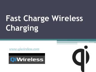 Fast Charge Wireless Charging - www.qiwireless.com