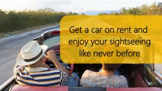 Get a car on rent and enjoy your sightseeing like never before