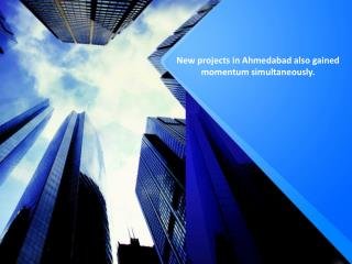 New projects in Ahmedabad also gained momentum simultaneously.