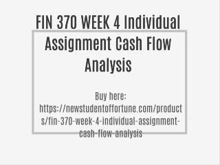 FIN 370 WEEK 4 Individual Assignment Cash Flow Analysis