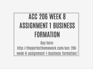 ACC 206 WEEK 8 ASSIGNMENT 1 BUSINESS FORMATION