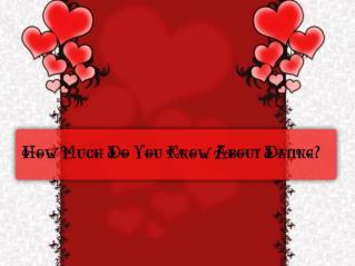 How Much Do You Know About Dating