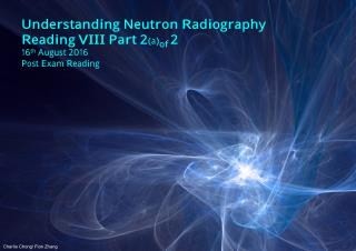 Understanding Neutron Radiography Post Exam Reading VIII-Part 2a of 2A.pdf